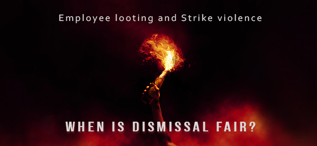 Employee Looting and Strike Violence: When Is Dismissal Fair?